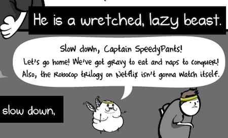 The Blerch Slow Down Captain Speedy Pants